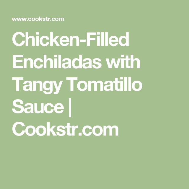 Chicken-Filled Enchiladas with Tangy Tomatillo Sauce  | Cookstr.com
