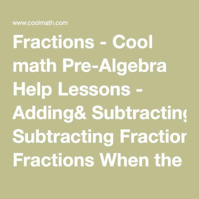 Fractions cool math pre algebra help lessons adding fractions cool math pre algebra help lessons adding subtracting fractions when the denominators are different pinterest algebra help and algebra ccuart Images