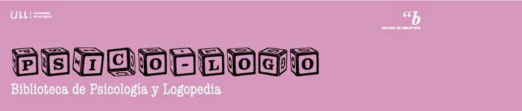 BLOG de la Biblioteca de Psicología y Logopedia de la Universidad de La Laguna http://bibliotecapsicologo.blogspot.com.es/