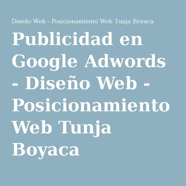 Publicidad en Google Adwords - Diseño Web - Posicionamiento Web Tunja Boyaca