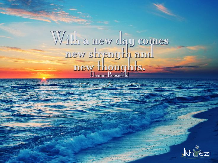 """""""With a new day comes new strength and new thoughts."""" (Eleanor Rooseveld) #strength #thoughts #beliefs #newbeginning (scheduled via http://www.tailwindapp.com?utm_source=pinterest&utm_medium=twpin&utm_content=post89464299&utm_campaign=scheduler_attribution)"""