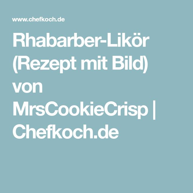 Rhabarber-Likör (Rezept mit Bild) von MrsCookieCrisp | Chefkoch.de