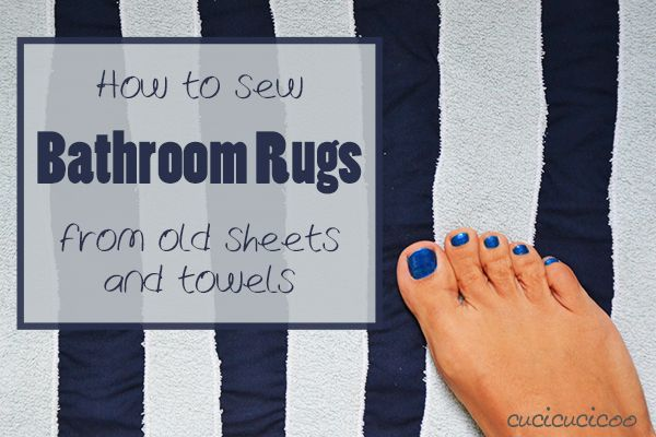 How to sew bathroom rugs from upcycled towels and sheets! Fast, easy and ecofriendly!   www.cucicucicoo.com