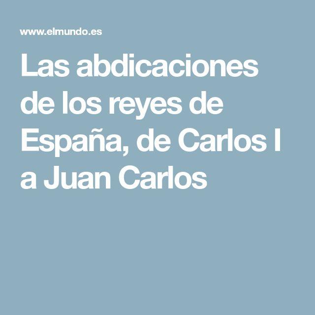 Las abdicaciones de los reyes de España, de Carlos I a Juan Carlos