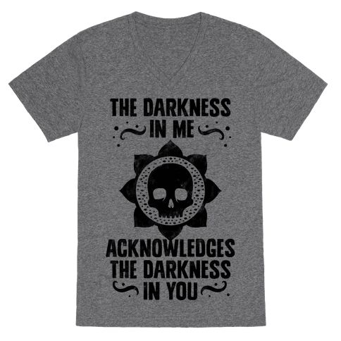 """The Darkness In Me Acknowledges The Darkness in You - This funny cynical shirt is perfect for you, you beautiful dark flowerchild. A play on the meaning of Namaste, """"the light in me acknowledges the light in you,"""" this shirt is for those who are sure there is, in fact, no light inside. Get doing yoga your own way with this adorable emo shirt!"""