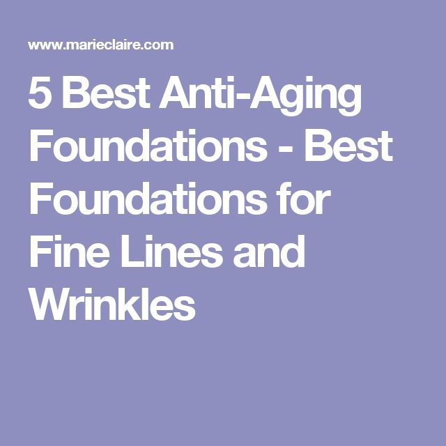 5 Best Anti-Aging Foundations - Best Foundations for Fine Lines and Wrinkles