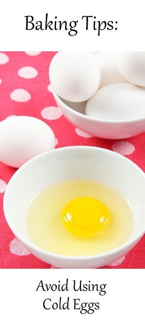 BAKING TIPS: AVOID USING COLD EGGS Most people know to bring butter to room temperature but it?s just as important for eggs-otherwise, the mixture won?t emulsify properly. If you?re short on time, microwave cut up butter on low in 5-second intervals, checking in between, and place eggs in a bowl of warm water for 10-15 minutes. Cool.
