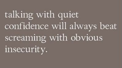 Quiet confidence... So true