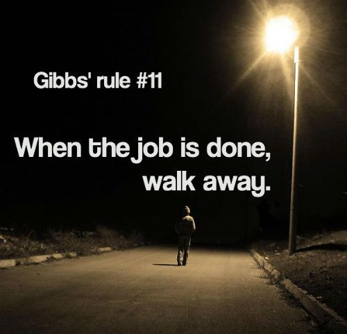 Gibbs' rule 11 - When the job is done, walk away