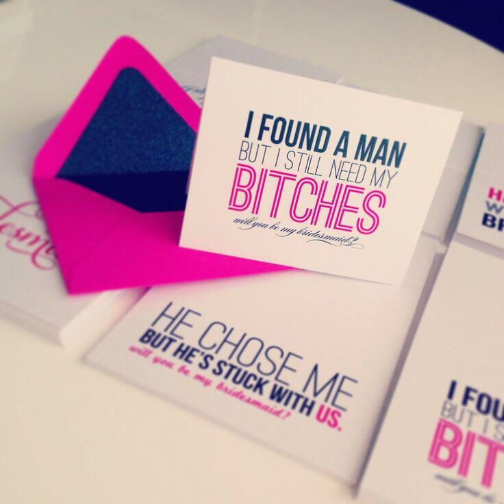 This defiantly would be a good way for me to ask my friends to be my bridesmaids haha Don't care for the B word but it's funny