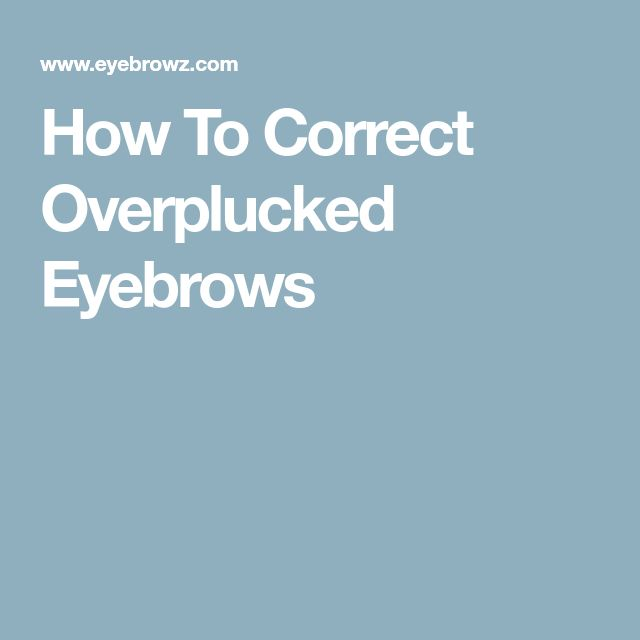 How To Correct Overplucked Eyebrows