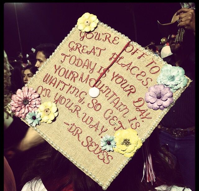 Graduation cap! Love this quote from Dr. Seuss