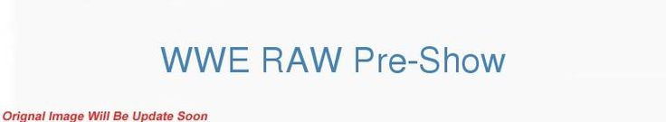 WWE RAW Pre-Show 2016 07 11 720p WEB h264-HatchetGear