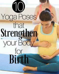 10 Yoga Poses that Strengthen your Body for Birth - - HealthFaithStrength.com