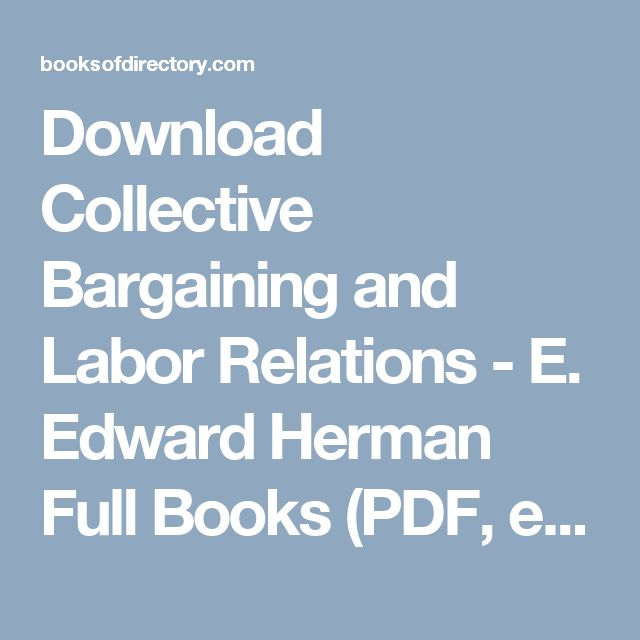 Download Collective Bargaining and Labor Relations - E. Edward Herman Full Books (PDF, ePub, Mobi) Click HERE or Visit
