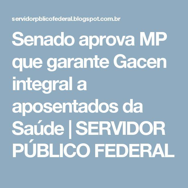Senado aprova MP que garante Gacen integral a aposentados da Saúde | SERVIDOR PÚBLICO FEDERAL