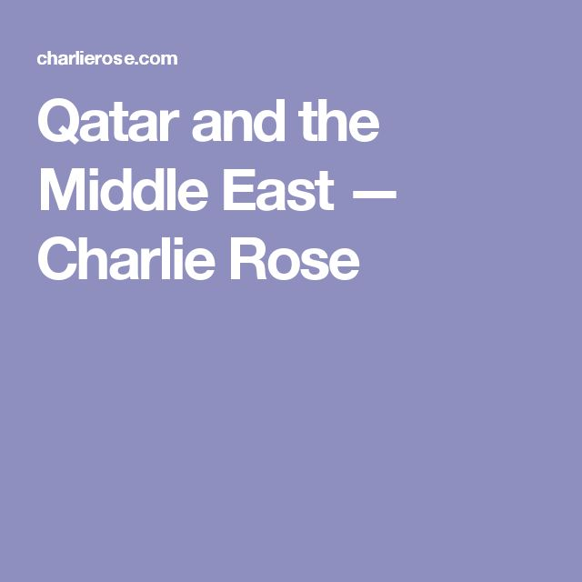 Qatar and the Middle East — Charlie Rose