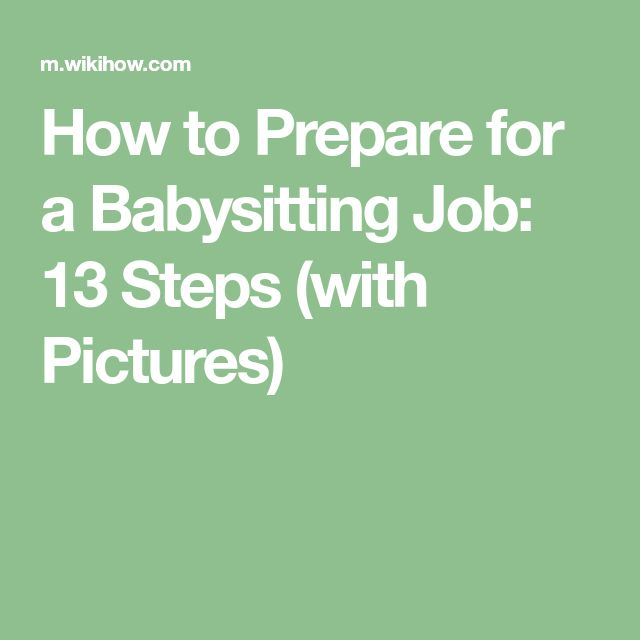 How to Prepare for a Babysitting Job: 13 Steps (with Pictures)