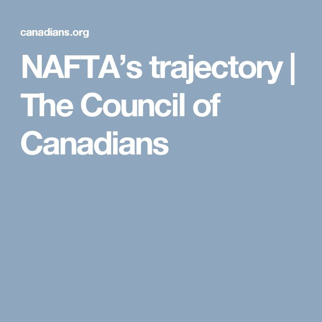 NAFTA's trajectory | The Council of Canadians