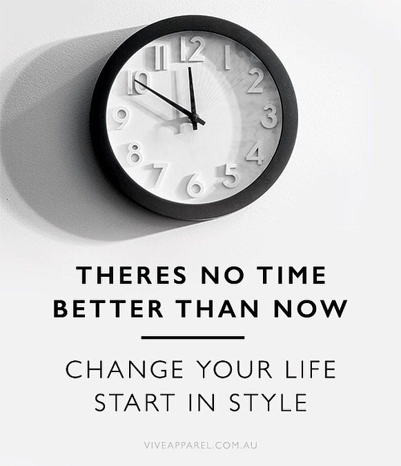 The only time to start making a change is NOW. Not tomorrow not next week - right now. -----