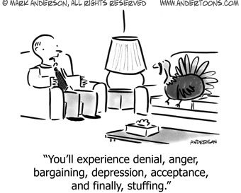 """You'll experience denial, anger, bargaining, depression, acceptance, and finally, stuffing."""
