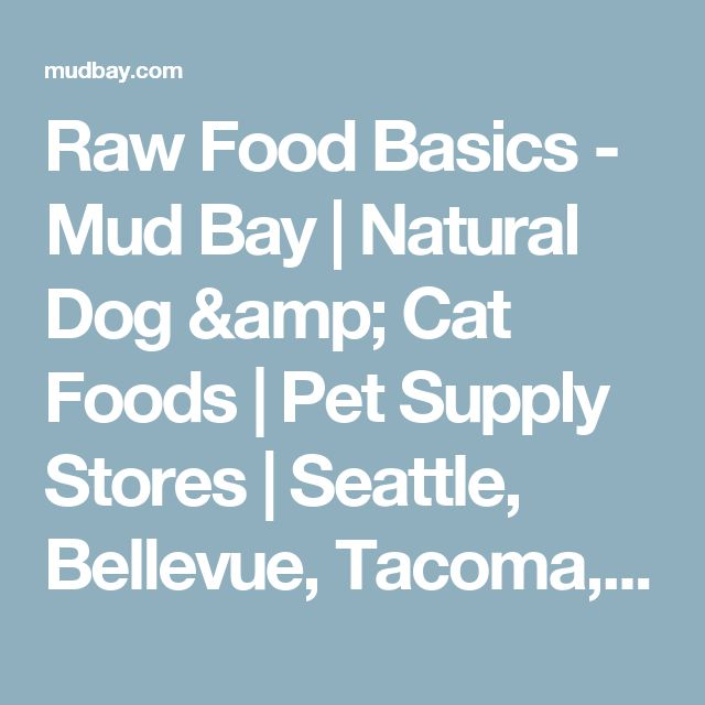 Raw Food Basics - Mud Bay | Natural Dog & Cat Foods | Pet Supply Stores | Seattle, Bellevue, Tacoma, Portland - for Healthy Dogs and Cats - Mud Bay for Healthy Dogs and Cats