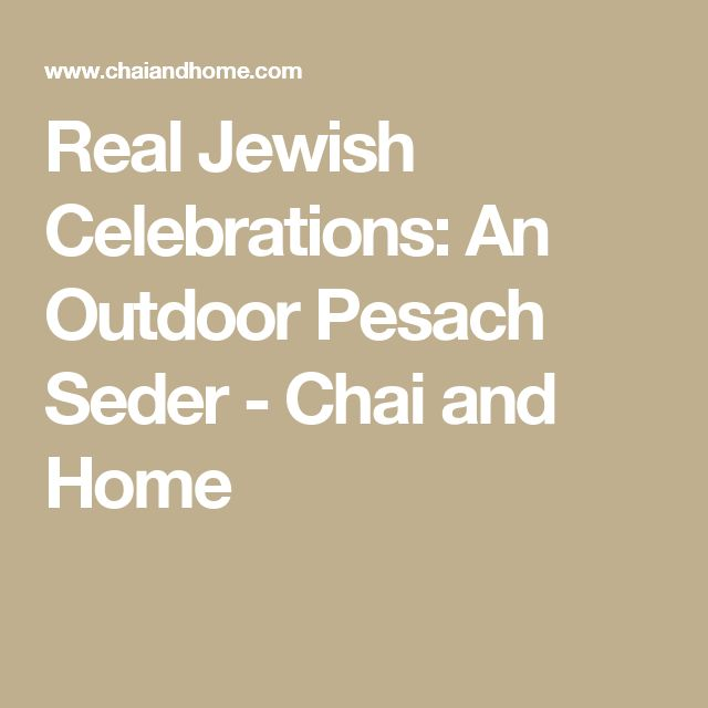 Real Jewish Celebrations: An Outdoor Pesach Seder - Chai and Home