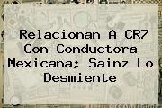 http://tecnoautos.com/wp-content/uploads/imagenes/tendencias/thumbs/relacionan-a-cr7-con-conductora-mexicana-sainz-lo-desmiente.jpg Ines Sainz. Relacionan a CR7 con conductora mexicana; Sainz lo desmiente, Enlaces, Imágenes, Videos y Tweets - http://tecnoautos.com/actualidad/ines-sainz-relacionan-a-cr7-con-conductora-mexicana-sainz-lo-desmiente/