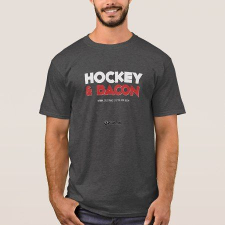 Hockey and Bacon T-Shirt - click to get yours right now!