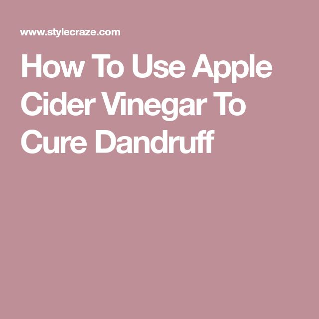 How To Use Apple Cider Vinegar To Cure Dandruff