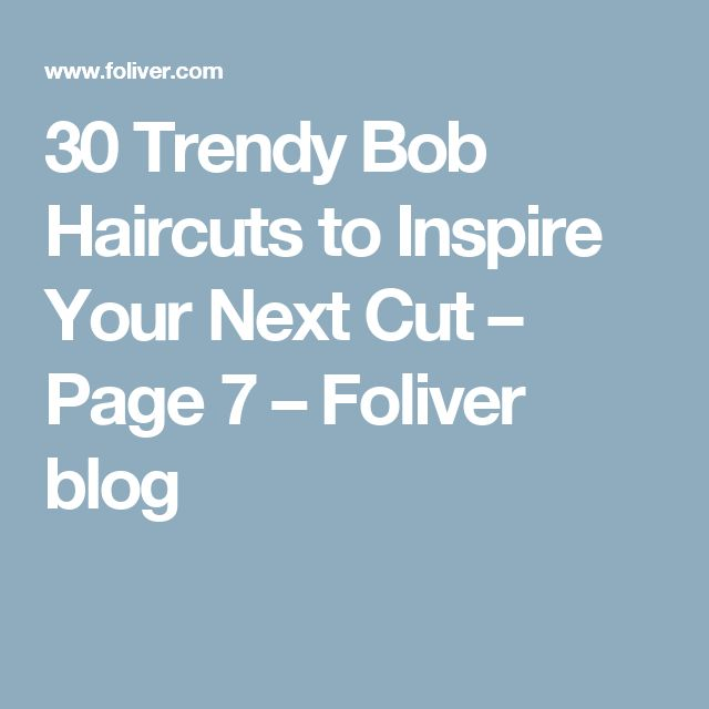 30 Trendy Bob Haircuts to Inspire Your Next Cut – Page 7 – Foliver blog