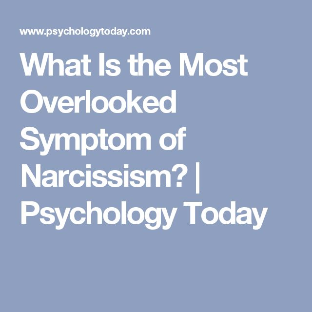 What Is the Most Overlooked Symptom of Narcissism? | Psychology Today