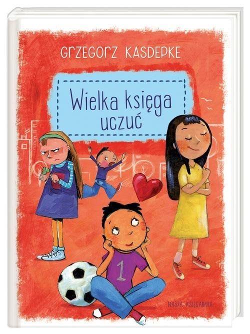 Wielka księga uczuć Kasdepke Grzegorz Nasza Księgarnia.Księgarnia internetowa Czytam.pl