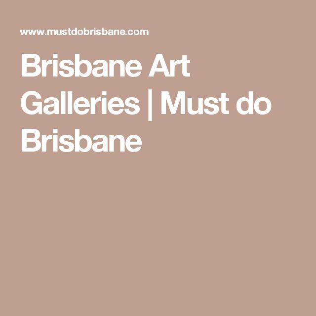 Brisbane Art Galleries   Must do Brisbane