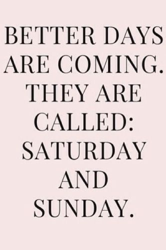 Saturday Quotes Captivating 68 Best Weekend Quotes Images On Pinterest  Weekend Quotes Sunday