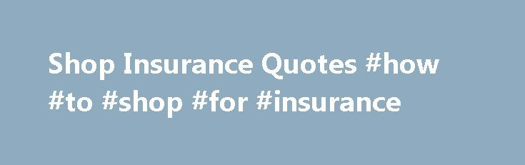 Shop Insurance Quotes #how #to #shop #for #insurance http://jacksonville.remmont.com/shop-insurance-quotes-how-to-shop-for-insurance/  # Shop Insurance Our shop insurance policies can provide a range of features including: Stock and contents You can include your shelves, racking, till systems, stock and high risk goods like alcohol and tobacco within your shop's contents insurance. If you'd like to add cover for frozen stock, cover for seasonal increases in stock or cover for stock in…