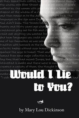Would I Lie to You? - a novel by Mary Lou Dickinson: Would I Lie to You? is a novel that confronts what happened when pregnancies were kept secret many years ago, what happens when mother and birth child look for and either find, or do not find, each other. It also explores the reality of family secrets and raises the question of who is family and how do we create one. $22.95