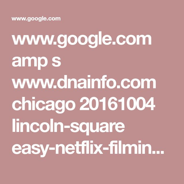 www.google.com amp s www.dnainfo.com chicago 20161004 lincoln-square easy-netflix-filming-map-mapped-joe-swanberg-lincoln-square-logan-square.amp