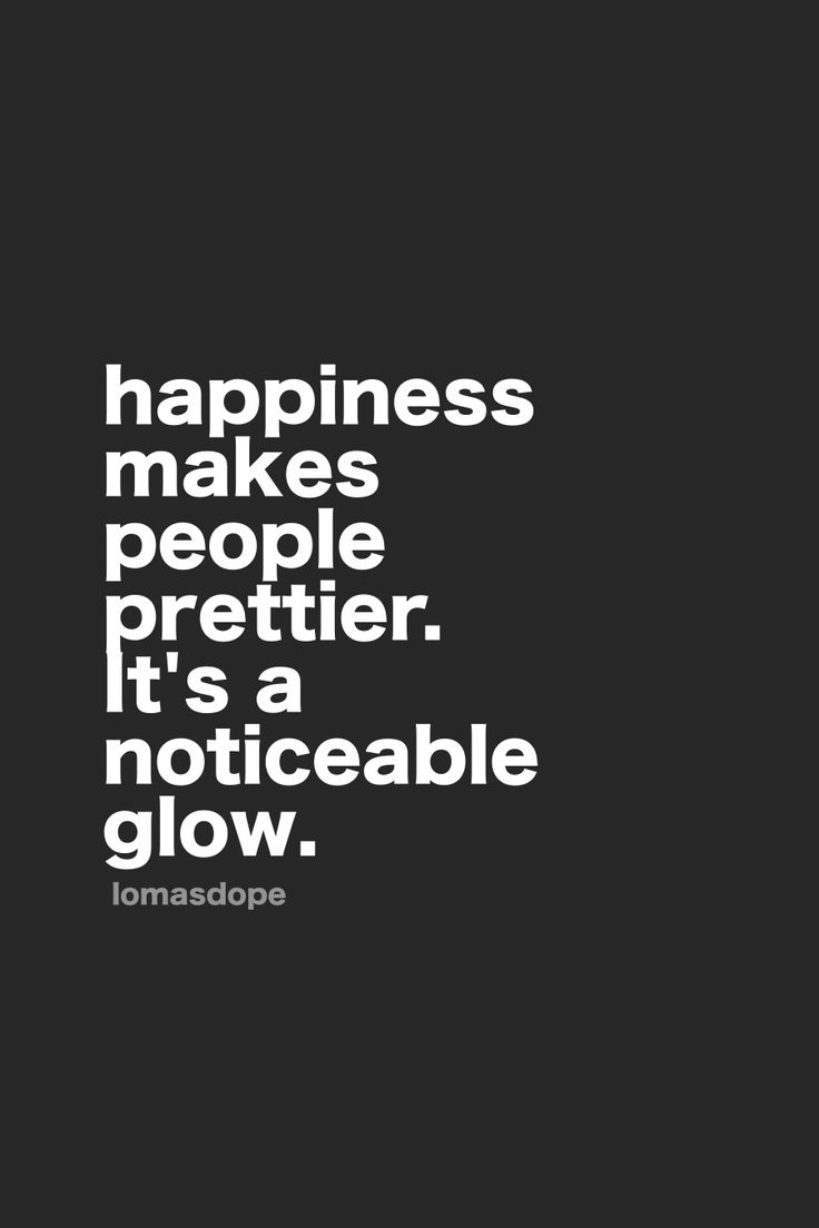 happiness makes people prettier. it's a noticeable glow