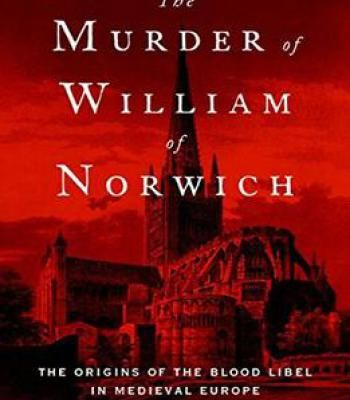 The Murder Of William Of Norwich: The Origins Of The Blood Libel In Medieval Europe PDF