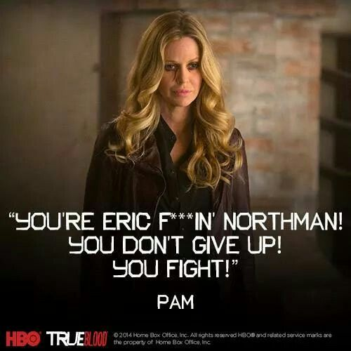 Pam - True Blood Season 7 quote! Loved it! You tell him, Pam! True To The End. Eric and Pam.