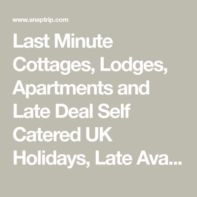 Last Minute Cottages, Lodges, Apartments and Late Deal Self Catered UK Holidays, Late Availability - Snaptrip