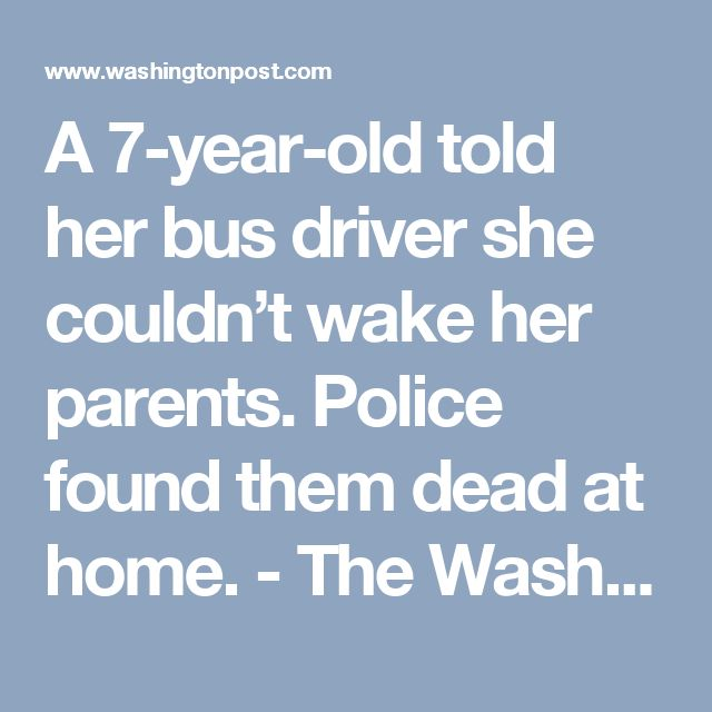 A 7-year-old told her bus driver she couldn't wake her parents. Police found them dead at home. - The Washington Post