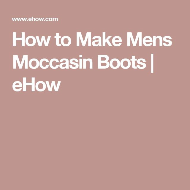 How to Make Mens Moccasin Boots | eHow