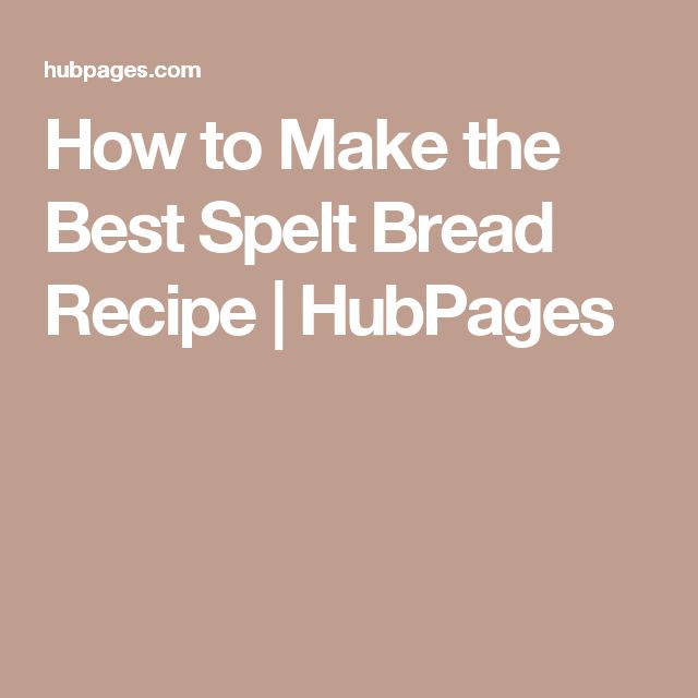 How to Make the Best Spelt Bread Recipe | HubPages