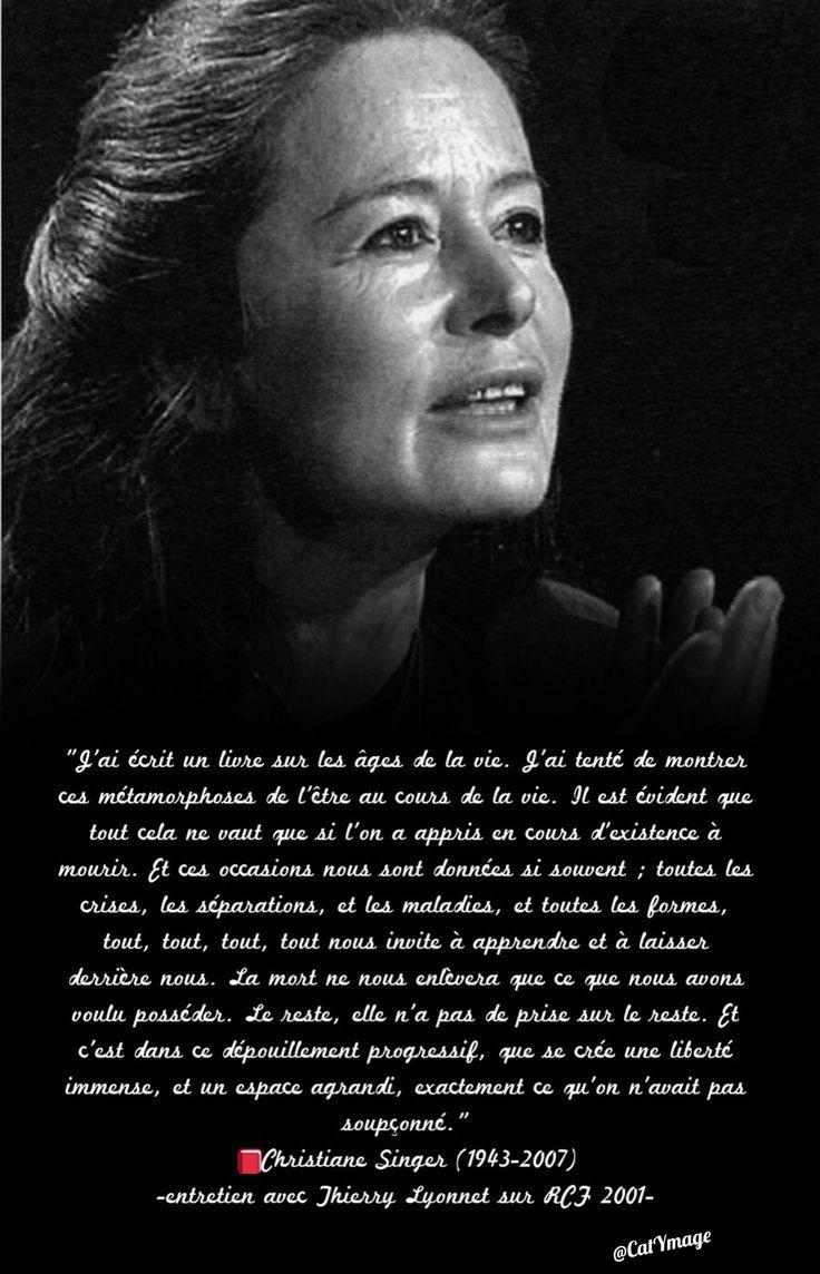 """""""J'ai écrit un livre sur les âges de la vie. J'ai tenté de montrer ces métamorphoses de l'être au cours de la vie. Il est évident que tout cela ne vaut que si l'on a appris en cours d'existence à mourir. [...] Et c'est dans ce dépouillement progressif, que se crée une liberté immense, et un espace agrandi, exactement ce qu'on n'avait pas soupçonné."""" Christiane Singer (1943-2007) -entretien avec Thierry Lyonnet sur RCF 2001-"""