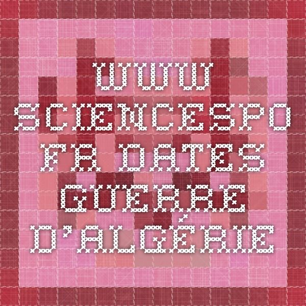www.sciencespo.fr DATES GUERRE D'algérie