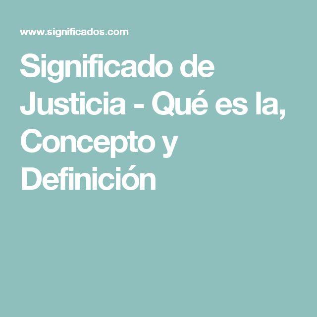 Significado de Justicia - Qué es la, Concepto y Definición