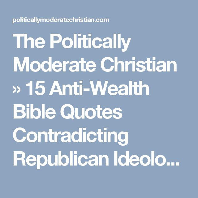 The Politically Moderate Christian  » 15 Anti-Wealth Bible Quotes Contradicting Republican Ideology