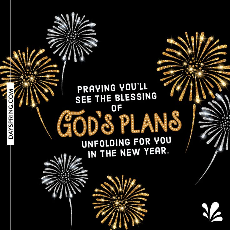 Praying you'll see the blessings of God's plans unfolding for you in the new year!